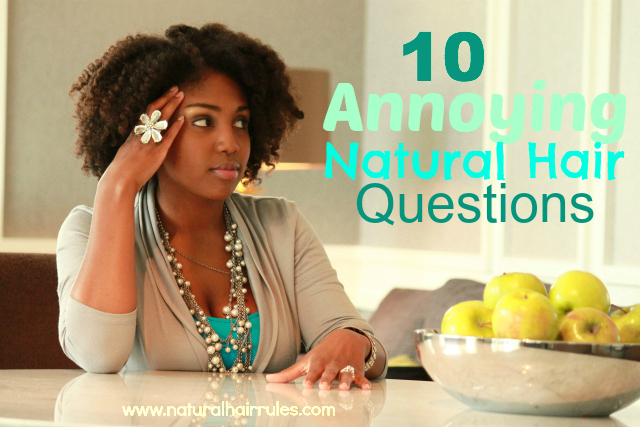 10 of the Most Annoying Natural Hair Questions
