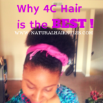 7 Reasons 4C Hair is the Best!