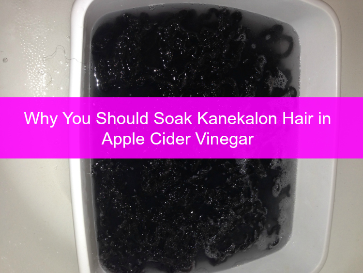 Why You Should Soak Kanekalon Hair In Apple Cider Vinegar Natural