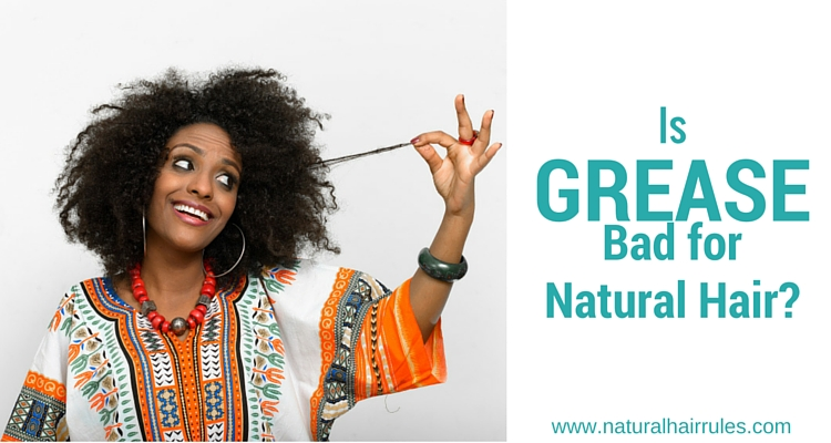 Is Grease REALLY Bad for Natural Hair? | Natural Hair Rules!!!